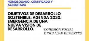 Seminario Internacional Online Homologado, Certificado y Acreditado: Objetivos de Desarrollo Sostenible. Agenda 2030. Emergencia de una nueva visión de desarrollo.