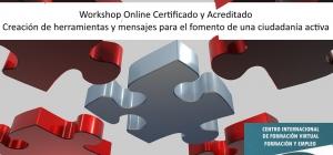 Workshop Online Certificado y Acreditado: Creación de Herramientas y Mensajes para el fomento de una Ciudadanía Activa. Voluntariado y Emprendimiento Social.