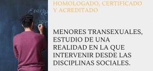 Plazo preinscripción cerrado. Curso Online Homologado, Certificado y Acreditado: MENORES TRANSEXUALES, ESTUDIO DE UNA REALIDAD EN LA QUE INTERVENIR DESDE LAS DISCIPLINAS SOCIALES.