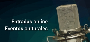 Entradas online: Eventos culturales (Congresos, conferencias, exposiciones, obras de teatro y conciertos)