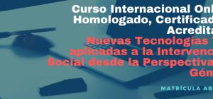 Curso Internacional Online Homologado, Certificado y Acreditado: Nuevas Tecnologías TIC aplicadas a la Intervención Social desde la Perspectiva de Género