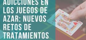 CURSO ONLINE: NUEVAS ADICCIONES EN LOS JUEGOS DE AZAR: NUEVOS RETOS DE TRATAMIENTOS. Organizado e impartido por el Colegio Oficial de Psicología de las Islas Baleares